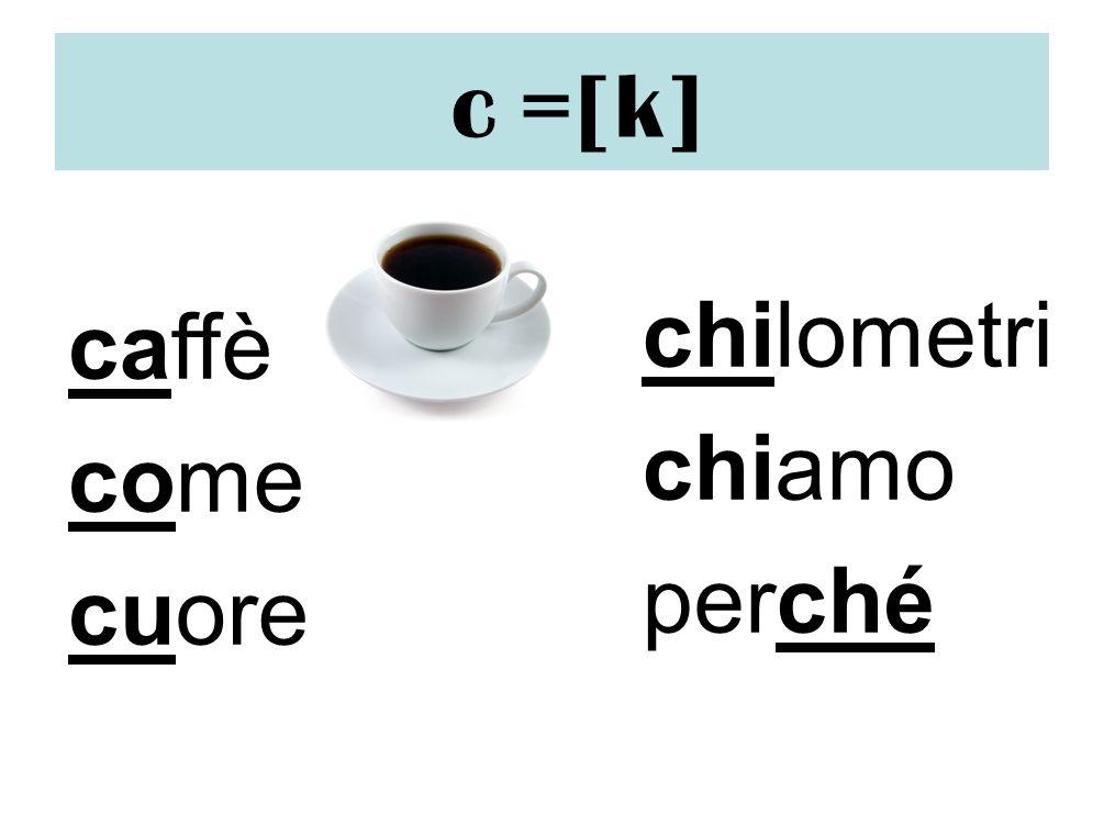 c =[k] chilometri caffè chiamo come perché cuore